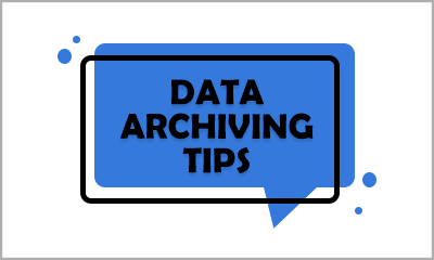 Data archiving tips