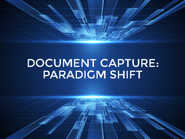 Document Capture Paradigm Shift